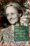 Mir aber zerriss es das Herz : Der stille Widerstand der Elisabeth Schmitz, Gailus, Manfred, 3525550081