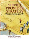 Service Provider Strategy : Proven Secrets for XSPs, Burris, Anne M., 0130420085