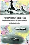 Naval Warfare 1919-45 : An Operational History of the Volatile War at Sea, Murfett, Malcolm H., 0415640083