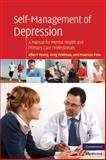 Self-Management of Depression : A Manual for Mental Health and Primary Care Professionals, Yeung, Albert and Feldman, Greg, 0521710081