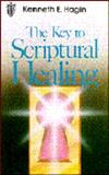 The Key to Scriptural Healing, Kenneth E. Hagin, 0892760087