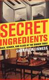 Secret Ingredients : Race, Gender, and Class at the Dinner Table, Inness, Sherrie A., 1403970084