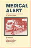Medical Alert : New Work Organization In Health Care, Armstrong, Pat and Armstrong, Hugh, 1551930080
