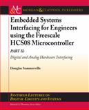Embedded Systems Interfacing for Engineers using the Freescale HCS08 Microcontroller : Digital and Analog Hardware Interfacing, Summerville, Douglas, 1608450082