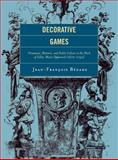 Decorative Games : Ornament, Rhetoric, and Noble Culture in the Work of Gilles-Marie Oppenord, 1672-1742, Bédard, Jean-François, 1611490081
