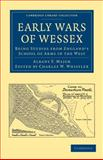 Early Wars of Wessex : Being Studies from England's School of Arms in the West, Albany F., 1108010083