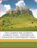 The Corpus Ms of Chaucer's Canterbury Tales, Geoffrey Chaucer and Frederick James Furnivall, 114489008X