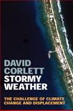 Stormy Weather : The Challenge of Climate Change and Displacement, Corlett, David, 1742230083