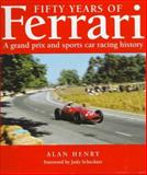 Fifty Years of Racing Ferraris : The Grand Prix and Sports Car Competition History, Henry, Alan, 1859600085