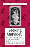 Seeking Mahadevi : Constructing the Identities of the Hindu Great Goddess, , 0791450082