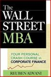 The Wall Street MBA : Your Personal Crash Course in Corporate Finance, Advani, Reuben, 0071470085