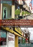 The Social Construction of Difference and Inequality : Race, Class, Gender and Sexuality, Ore, Tracy E., 0073380083