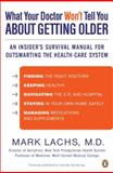 What Your Doctor Won't Tell You about Getting Older, Mark Lachs, 0143120085
