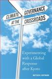 Climate Governance at the Crossroads : Experimenting with a Global Response after Kyoto, Hoffmann, Matthew J., 0195390083