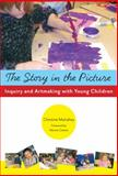 The Story in the Picture : Inquiry and Artmaking with Young Children, Mulcahey, Christine, 0807750085
