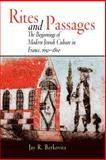 Rites and Passages : The Beginnings of Modern Jewish Culture in France, 1650-1860, Berkovitz, Jay R., 0812220080