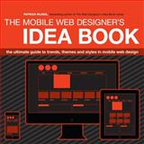 The Mobile Web Designer's Idea Book, Patrick McNeil, 1440330085