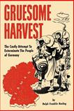 Gruesome Harvest : The Costly Attempt to Exterminate the People of Germany, Keeling, Ralph Franklin, 1593640080