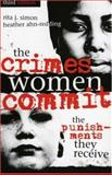 The Crimes Women Commit : The Punishments They Receive, Simon, Rita James and Ahn-Redding, Heather, 073911008X