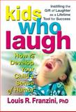 Kids Who Laugh : How to Develop Your Child's Sense of Humor, Franzini, Louis R., 0757000088