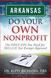 ARKANSAS Do Your Own Nonprofit : The ONLY GPS You Need for 501c3 Tax Exempt Approval, Bickford, Kitty, 1633080080