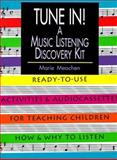 Tune In! A Music Listening Discovery Kit : Ready-to-Use Activities for Teaching Children, Meachen, Marie, 0136090095