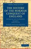 The History of the Norman Conquest of England : Its Causes and Its Results, Freeman, Edward Augustus, 1108030092