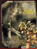 The Extraordinary Works of Alan Moore: Indispensable Edition, George Khoury, 1605490091