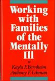 Working with Families of the Mentally Ill, Bernheim, Kayla F. and Lehman, Anthony, 0393700097