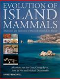 Evolution of Island Mammals : Adaptation and Extinction of Placental Mammals on Islands, van der Geer, Alexandra and Lyras, George, 1405190094