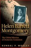 Helen Barrett Montgomery : The Global Mission of Domestic Feminism, Mobley, Kendal P., 160258009X