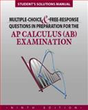 Student Solutions Manual to Accompany Multiple-Choice and Free-Response Questions in Preparation for the AP Calculus AB Examination, David Lederman, 193478009X