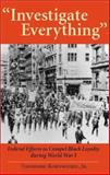 Investigate Everything : Federal Efforts to Ensure Black Loyalty During World War I, Kornweibel, Theodore, Jr. and Kornweibel, Jr.,  Theodore, Theodore, 0253340098