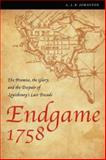 Endgame 1758 : The Promise, the Glory, and the Despair of Louisbourg's Last Decade, Johnston, A. J. B., 0803260091