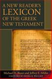 A New Reader's Lexicon of the Greek New Testament, Burer, Michael H. and Miller, Jeffery E., 0825420091