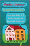 Media Literacy, Social Networking, and the Web 2. 0 Environment for the K-12 Educator, De Abreu, Belinha S., 1433110091