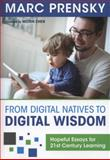 From Digital Natives to Digital Wisdom : Hopeful Essays for 21st Century Learning, Prensky, Marc R., 1452230099