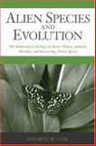 Alien Species and Evolution : The Evolutionary Ecology of Exotic Plants, Animals, Microbes, and Interacting Native Species, Cox, George W., 1559630094