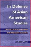 In Defense of Asian American Studies : The Politics of Teaching and Program Building, Chan, Sucheng, 0252030095