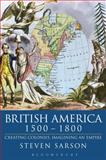 British America, 1500-1800 : Creating Colonies, Imagining an Empire, Sarson, Steven, 0340760095