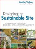 Designing the Sustainable Site : Integrated Design Strategies for Small Scale Sites and Residential Landscapes, Venhaus, Heather L., 0470900091
