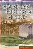 A Business History of Alberta, Klassen, Henry C., 1552380092