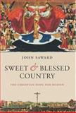 Sweet and Blessed Country, John Saward, 0199280096