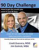 90 Day Challenge : How to Get the Results You Want in As Little As 90 Days, Guevara, Lisett and Gulnick, Jim, 0984800093