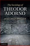The Sociology of Theodor Adorno, Benzer, Matthias, 1107000092
