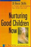 Nurturing Good Children Now : 10 Basic Skills to Protect and Strengthen Your Child's Core Self, Taffel, Ron and Blau, Melinda, 1582380090