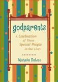 Godparents : A Celebration of Those Special People in Our Lives, DeLiso, Michelle, 007139009X