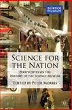 Science for the Nation : Perspectives on the History of the Science Museum, Morris, Peter, 0230230091