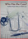 Who Has the Cure? : Hamilton Project Ideas on Health Care, , 0815730098