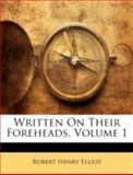 Written on Their Foreheads, Robert Henry Elliot, 1144860091